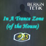Berkin Tetik - In A Trance Zone #025 (of the House)