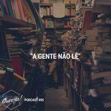 """Ouve-se Podcast #05 - """"A Gente Não Lê"""""""
