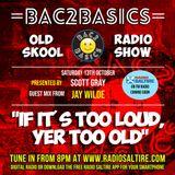 Bac2Basics Old Skool Radio Show with Scott Gray & Jay Wilde 13.10.2018