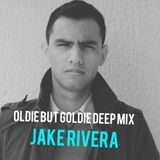 Jake Rivera's - Oldie But Goldie Deep Mix