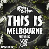 This Is Melbourne EP.6 (Featuring Lachy Kerr)