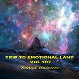 TRIP TO EMOTIONAL LAND VOL 107  - Island Universe -