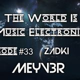 DJ ZADKI Present.-The World Is Music Electronic (Episode #33)[Meyv3r]