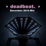 Decemeber 2014 Mix - [Mixed by DeadBeat]