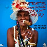 There's Something About Mary  [Pre-Rolled By DJ Vybz]  #420