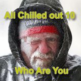All Chilled Out 10 : Who Are You
