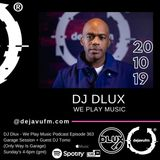 DJ Dlux - We Play Music - Podcast Episode 363 -  Only Way Is Garage