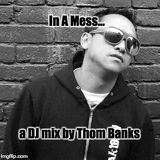 In A Mess... - a dj mix by Thom Banks