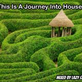 This Is A Journey Into House...mixed by Lazy G.