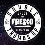 Brody per Fresco - DOUBLE THUMBS UP mixtape #2