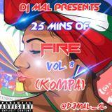 DJ MAL PRESENTS 25 MINS OF FIRE VOL 8 (KOMPA)