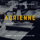 {PODCAST} Adrienne- Episode 2- How to Be An Effective CEO