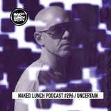 Naked Lunch PODCAST #296 - UNCERTAIN