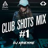 DJ Arienne - Club Shots Mix #1