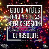 Good Vibes Only The Remix Session Vol 2 White Smoke Entertainment
