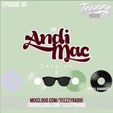 Teezzy Radio Ep.36 (Mastered By. Zicram)Feat. Andi Mac