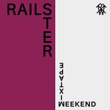 Weekend Mixtape #34: Railster
