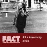 FACT Mix 49: Hardway Bros