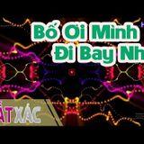 NST - Bố Ơi Mình Đi Bay Nhé - Deezaay Phùng Kiên On The Mix