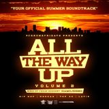 All The Way Up VOL 2