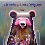 The Brother of Super Glowing Bear