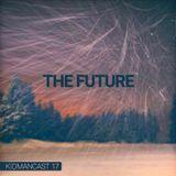 Kidmancast 17 - The Future (+ Bonus: Burial tracks)