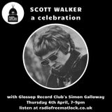 Scott Walker...A Celebration with Simon Galloway from Glossop Record Club. 4 April 2019