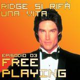 Free Playing #03: Ridge si rifà una Vita