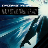Feast On The Noize! (Ep. 02) [Mixed By Savage Noize!]