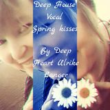 Deep House Vocal Spring kisses By Deep Heart Ulrike Langer