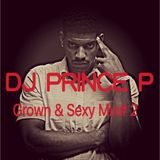 DJ PRINCE P Grown & Sexy Mix# 2