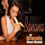 208 WAEL WAHID (DJ DRACULA) - Banana