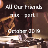 All Our Friends, 12 October 2019, Part I