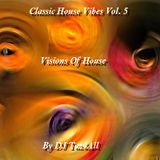 Classic House Vibes Vol. 5 - Visions Of House