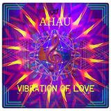 AHAU - Vibration Of Love ( 2017 )