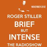 Roger Stiller - Brief But Intense - RadioShow November 2012