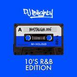 Nostalgia.006 // 2010's R&B Edition // Instagram: @djblighty