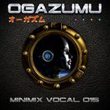 Ogazumu Minimix EDM Vocal 015