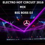 ELECTRO HOT CIRCUIT 2016 MIX BIG BOSS DJ