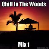 Chill In The Woods Mix 1 (Chill Out / Deep House Mix)