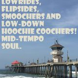 Lowrides, Flipsides, Smoochers and Low-Down Hoochie Coochers- Midtempo Soul!