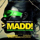 Supremacy Sounds & Take Over DJs Present MADD ( 2010 )