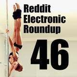 Reddit Electronic Roundup 46