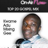 Kwame Adu - Mixing Gee - 100617 - @Top20GospelMix