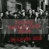 The Johnny Switchblade Show #235