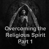 Overcoming the Religous Spirit Part 1 - Audio