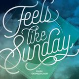Feels like Sunday W/ Mark Harmsworth S02EP01