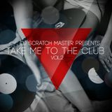 "Dj Scratch Master Presents ""Take Me To The Club Vol.2"""