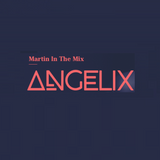 Martin in the Mix - Angelix 18