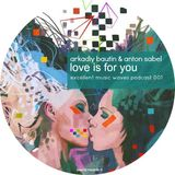 Arkadiy Bautin & Anton Sabel - Love is for you (Excellent music waves podcast 001)